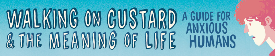 Walking on Custard & the Meaning of Life